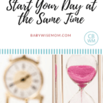How to Have a Consistent Schedule: Start Your Day At the Same Time | consistency | baby schedule | #babyschedule