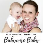 How to go out with your Babywise baby without ruining the routine and a mom and baby picture