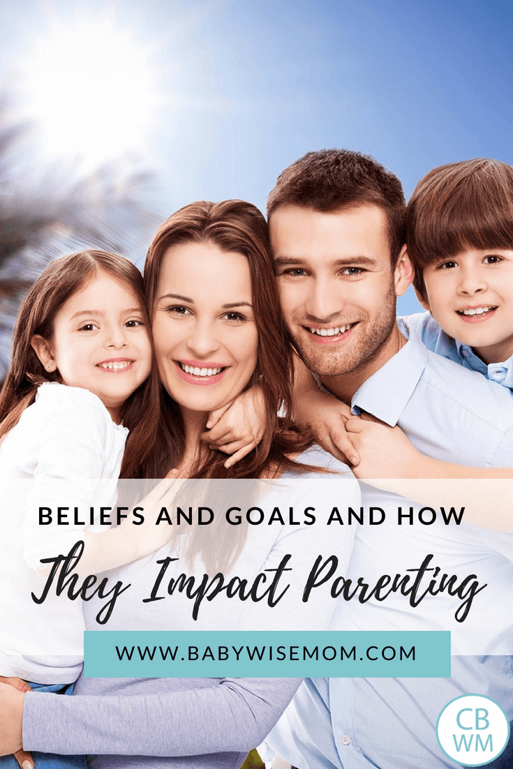 Beliefs and Goals and How They Impact Parenting. How to be the parent you want to be.