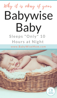 Why It is Okay If Your Babywise Baby Sleeps for 10 Hours at Night. 10 hours of sleep at night is in the range of normal for a healthy Babywise baby.