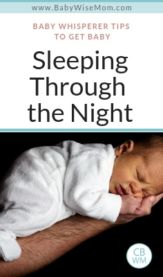 Baby Whisperer Tips to Get Baby Sleeping Through the Night. What to do to help baby sleep through the night.