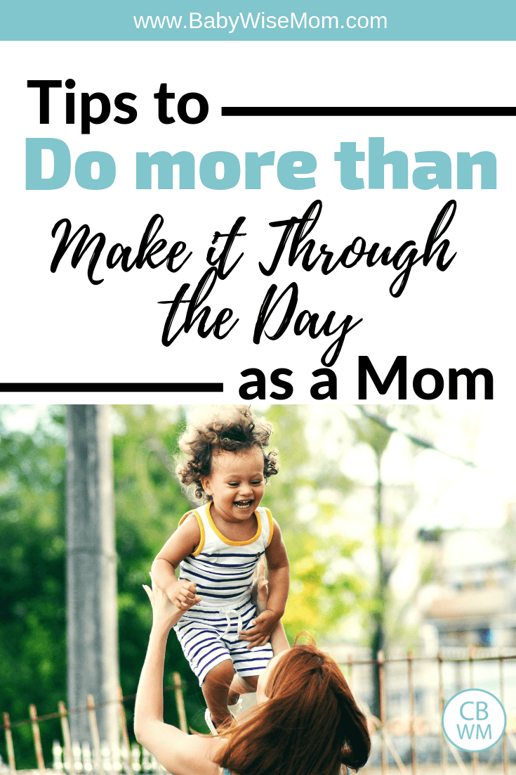 More Than Making it Through the Day as a Mom. You do not need to just survive each day. You can thrive each day as a mom!
