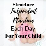 """Girl in a pink dress sitting on the floor with text overlay that reads """"how to structure independent playtime each day for your child"""""""