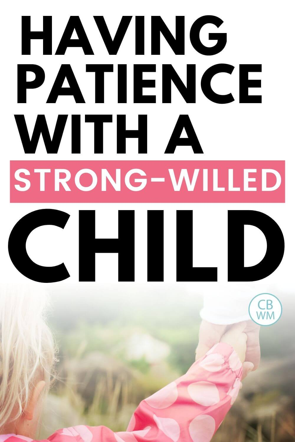 Having patience with a strong-willed child pinnable image