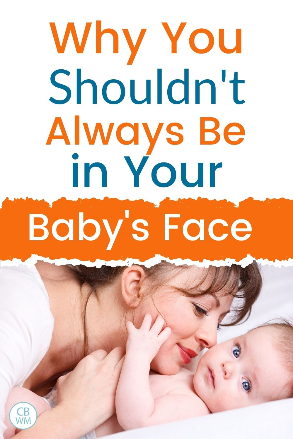 Why you shouldn't be in your baby's face