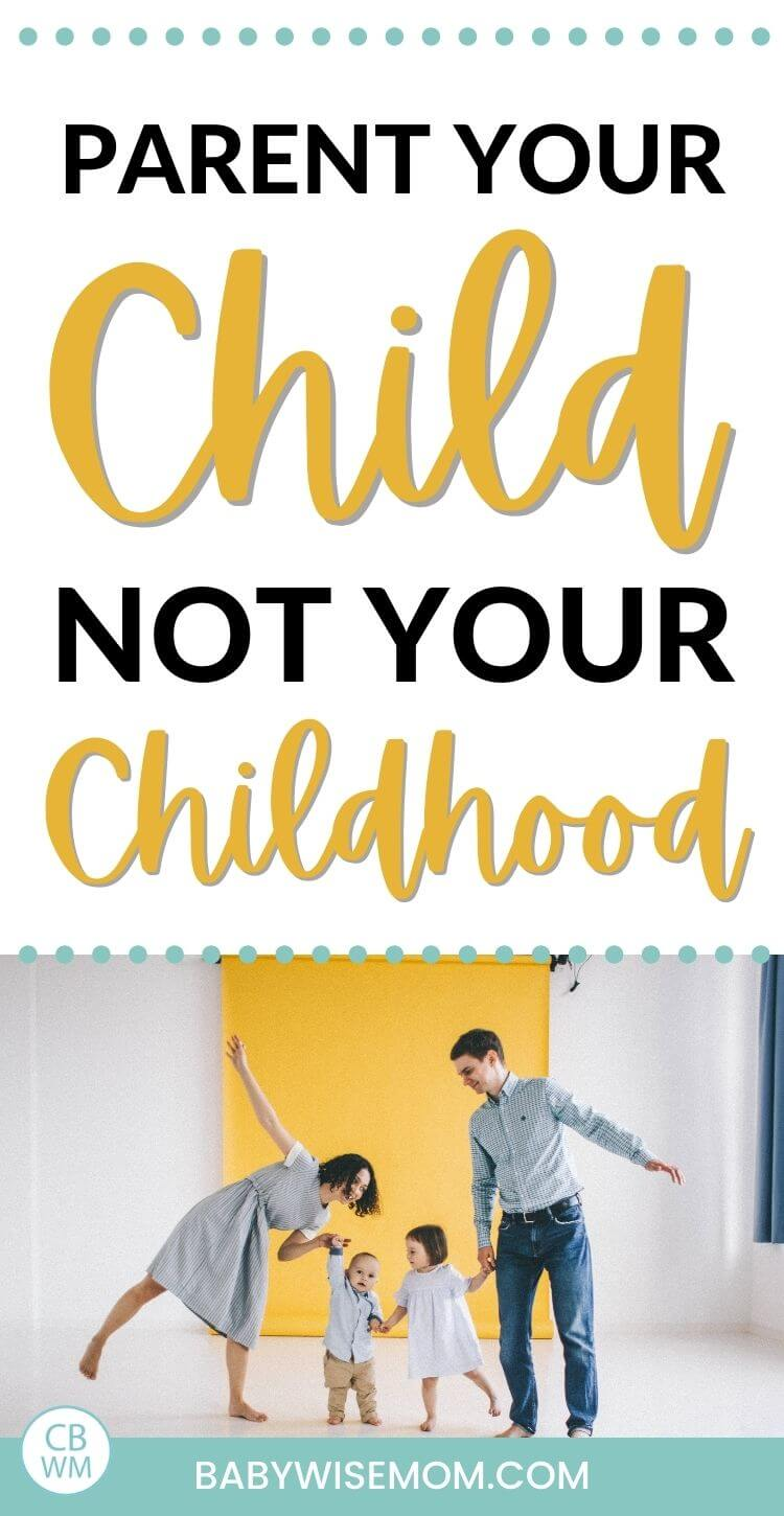 Parent your child not your childhood pinnable image