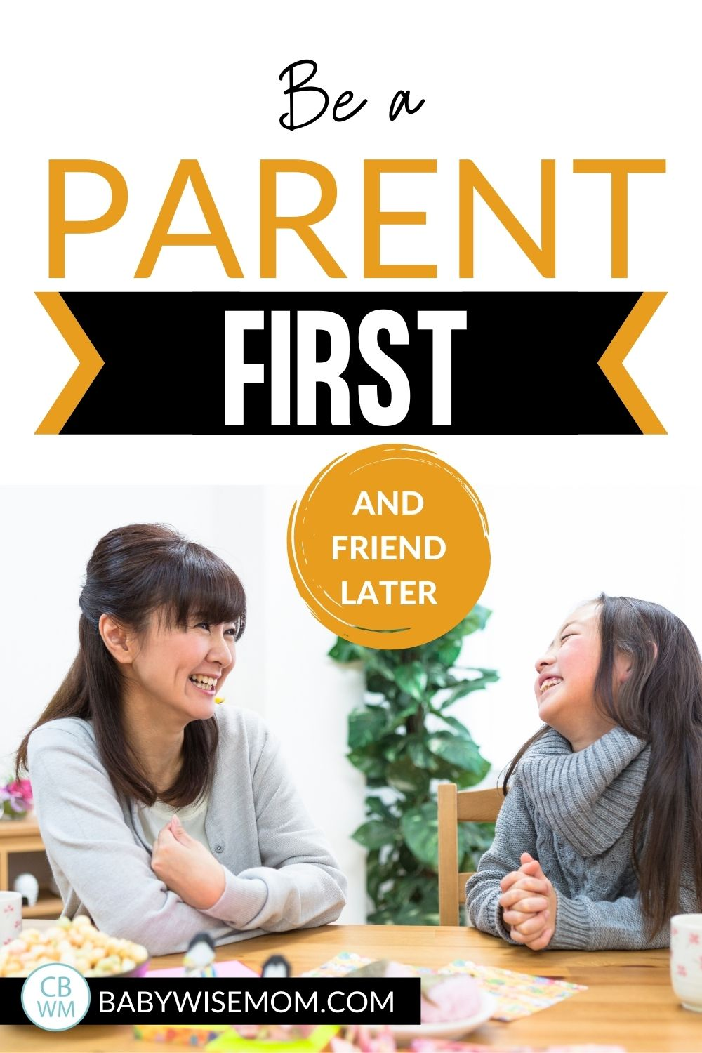 Be a parent first and friend later