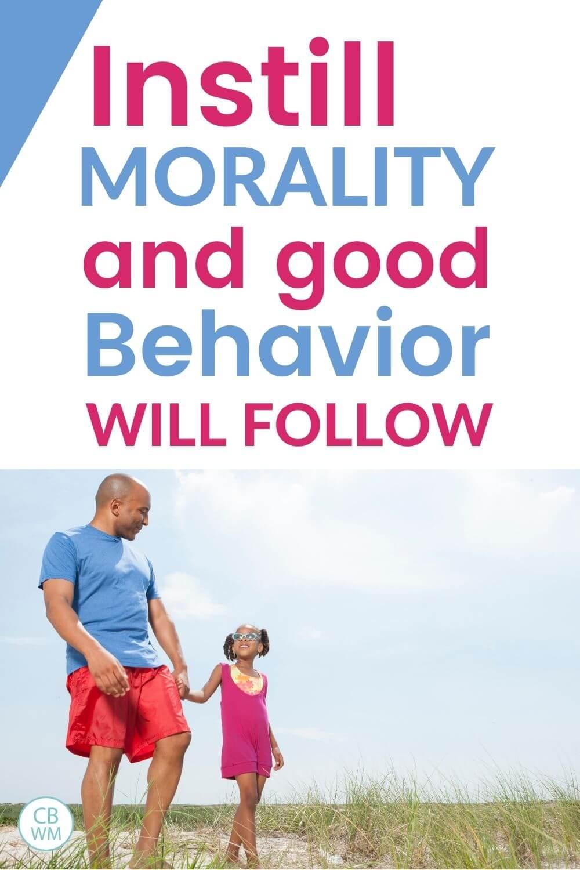 instill morality and good behavior will follow