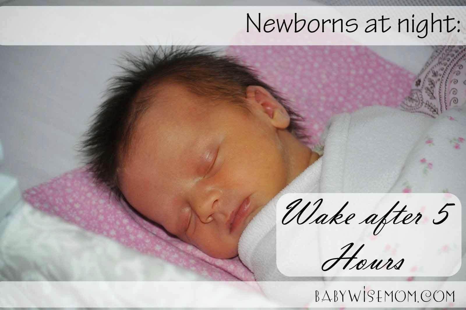 Newborns need to wake every 5 hours to eat at night