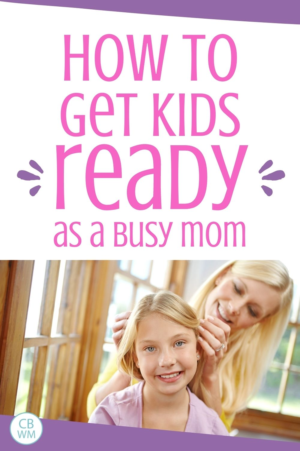 How to get kids ready as a busy mom