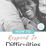How to Respond to Challenges in Marriage. What to do when difficulties arise.Great marriage advice that is simple but very effective.