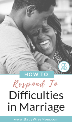 How to Respond to Challenges in Marriage. What to do when difficulties arise. Great marriage advice that is simple but very effective.