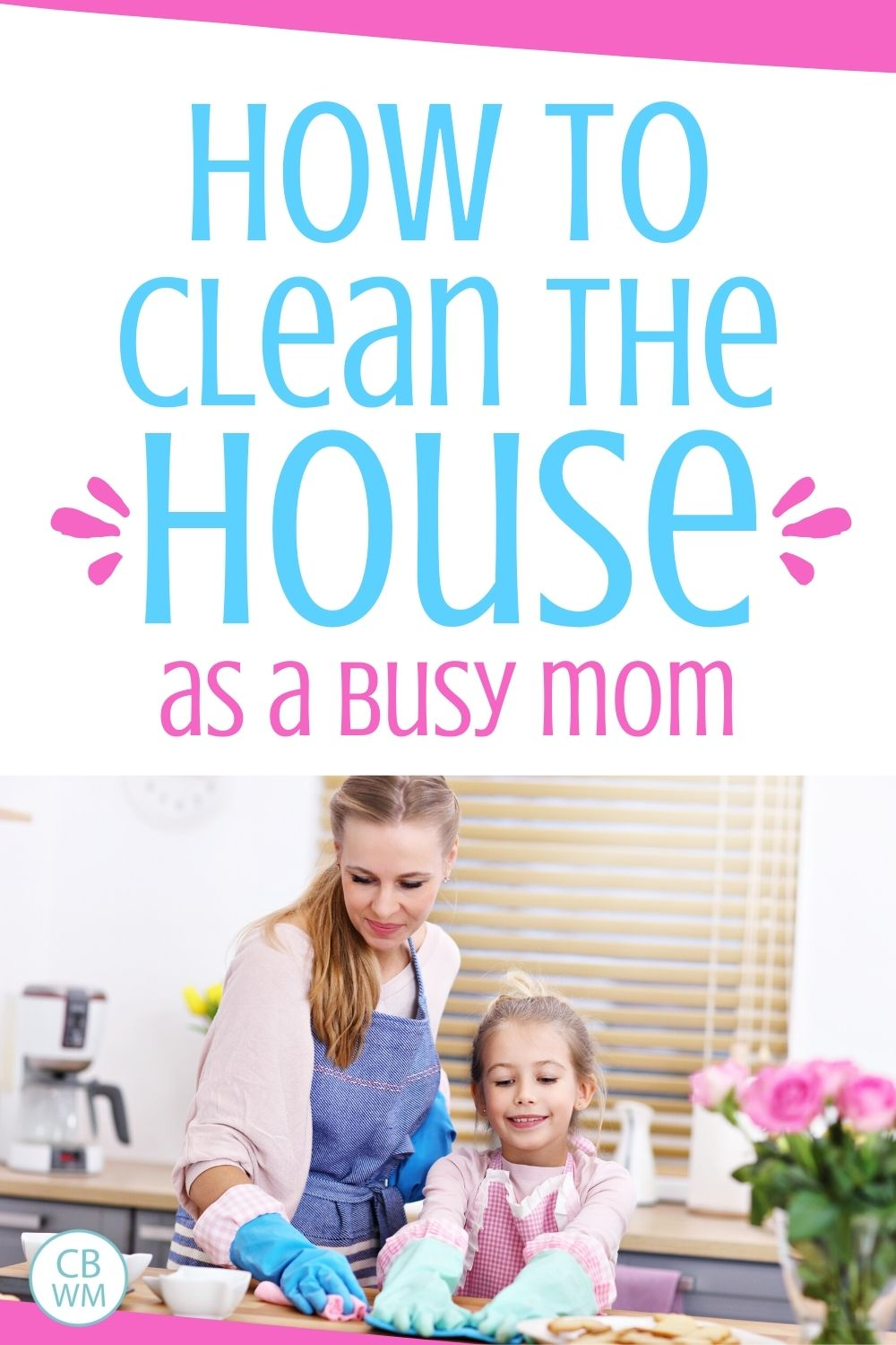 clean the house as a busy mom