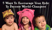 5 ways to encourage your kids to become world changers