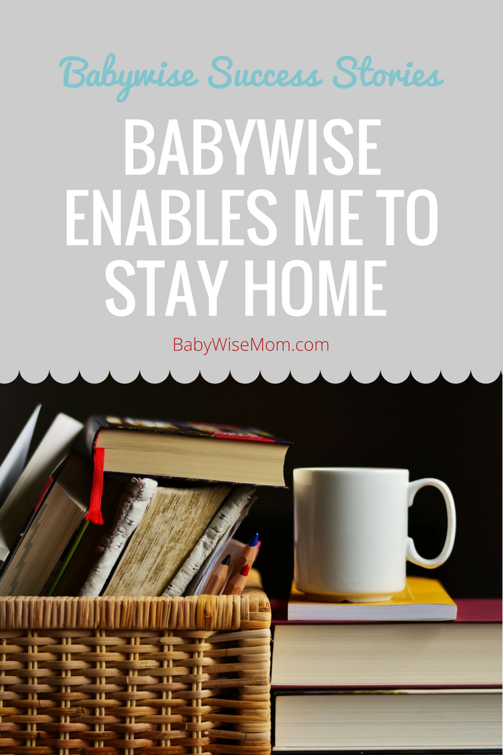 Babywise Enables Me to Stay Home