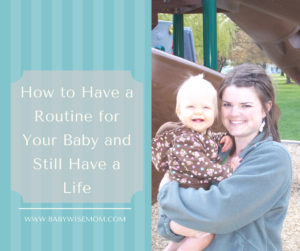 How to Have a Routine For Your Baby and Still Have a Life