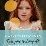 """8 Ways to Respond to, """"Everyone is Doing It!"""" Helpful phrases to be prepared for how to respond."""