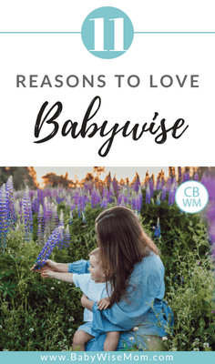 Eleven Reasons to Love Babywise. Why 11 moms love Babywise and how they have found success by using it.