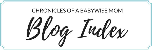 Blog Index for blog Chronicles of a Babywise Mom. A list of all posts on the blog.