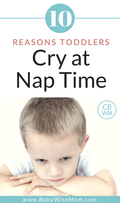 Reasons toddlers cry at nap time. Why your toddler is crying and what to do about it.