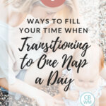 7 ways to fill your time when transitioning to one nap a day pinnable image