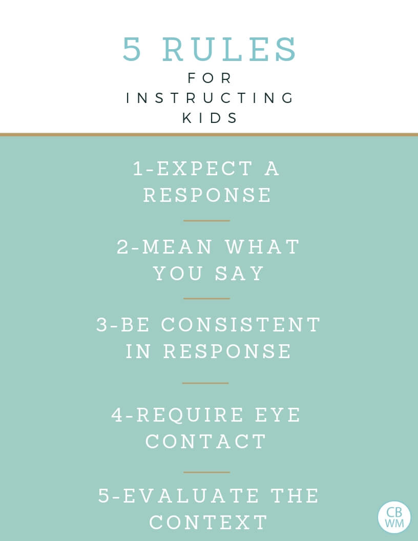 When giving a child instruction, use these five steps: Expect a Response Mean What You Say Be Consistent Require Eye Contact Evaluate Context