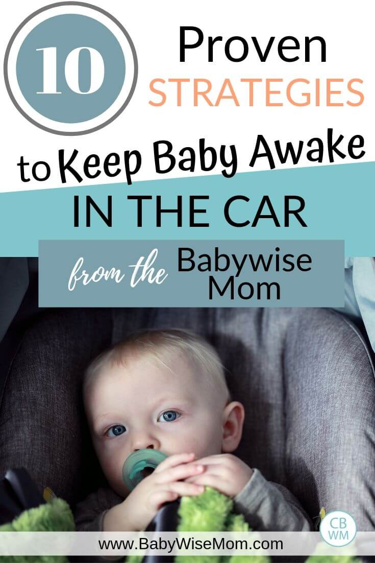10 proven strategies to keep baby awake in the car from the Babywise Mom with picture of a baby in a carseat