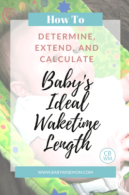 How to determine how long your Babywise baby's waketime length should be. How to know when to extend baby's waketime length, how to calculate baby's waketime length.