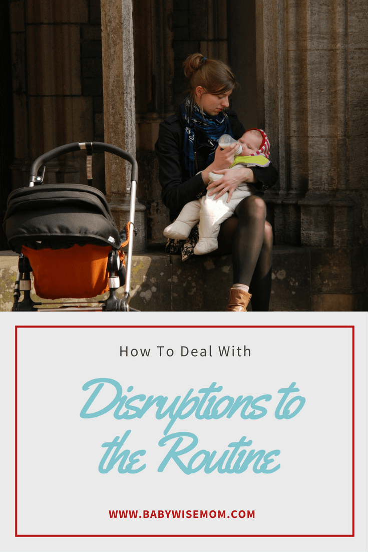 Dealing with Disruptions in Your Routine. How to deal with disruptions in your baby's routine. How to handle disruptions and adjust the schedule for baby.