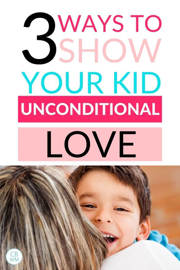 3 ways to show your kid unconditional love pinnable image