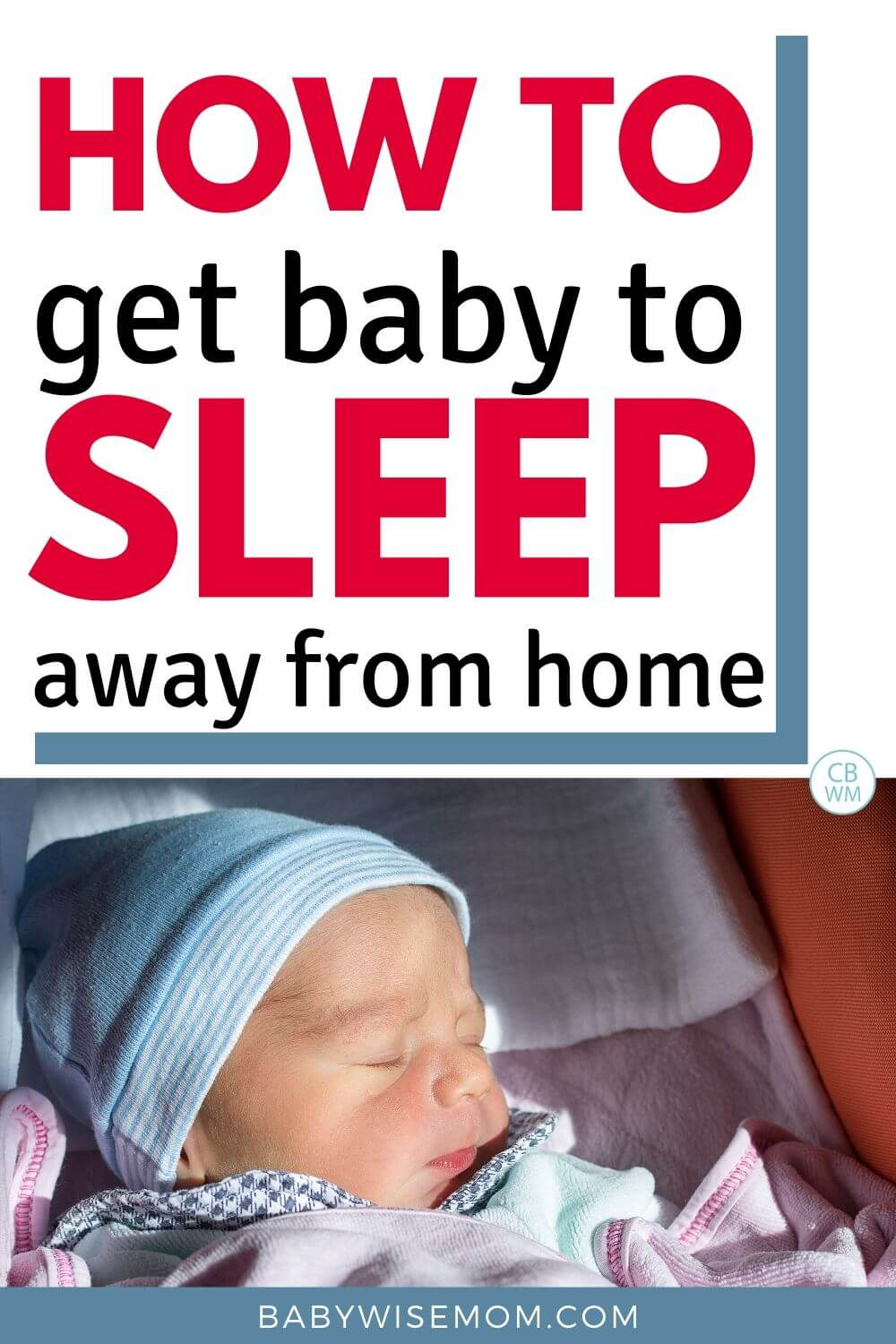 Get baby to sleep away from home pinnable image