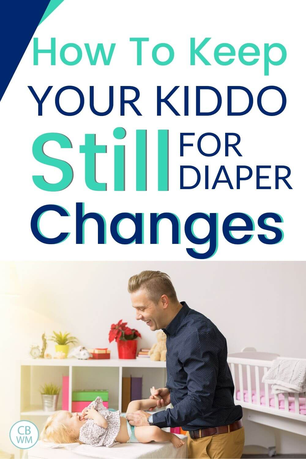 How to keep your kiddo still for the diaper change pinnable image