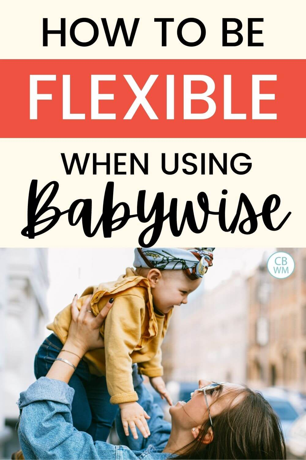 How to be flexible when using Babywise
