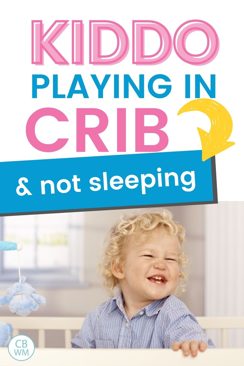 Playing in crib and not napping