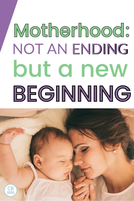 Motherhood is not an ending but a new beginning